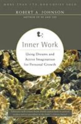 Inner Work: Using Dreams and Active Imagination for Personal Growth 9780062504319