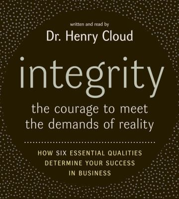 Integrity: The Courage to Meet the Demands of Reality; How Six Essential Qualities Determine Your Success in Business 9780060886714