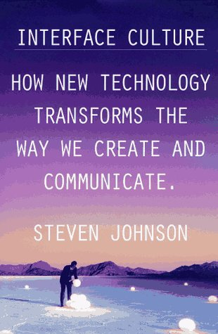 Interface Culture: How the Digital Medium--From Windows to the Web--Changes the Way We Write, Speak
