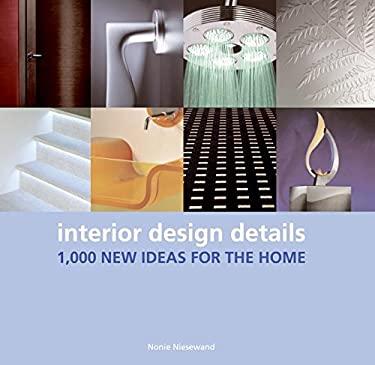 Interior Design Details: 1,000 New Ideas for the Home 9780061137655
