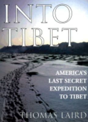 Into Tibet: America's Last Secret Expedition to Tibet
