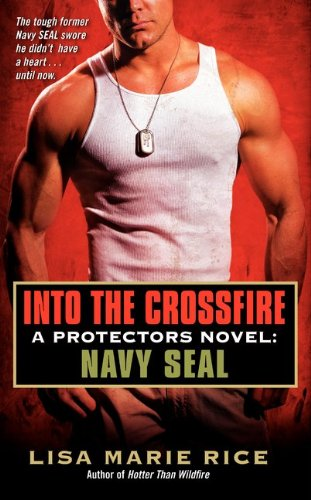 Into the Crossfire: A Protectors Novel: Navy Seal 9780062085795