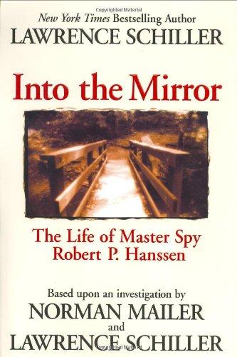 Into the Mirror: The Life of Master Spy, Robert P. Hanssen