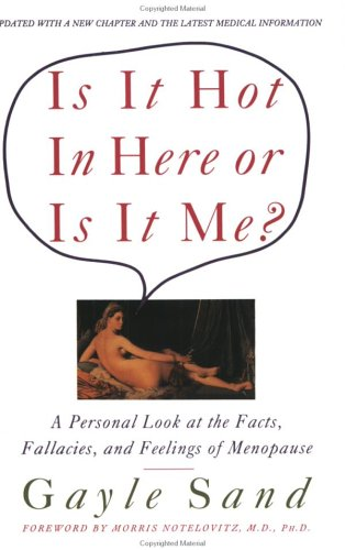 Is It Hot in Here or Is It Me?: Personal Look at the Facts, Fallacies, and Feelings of Menopause, a