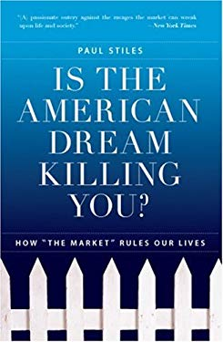 """Is the American Dream Killing You?: How """"The Market"""" Rules Our Lives"""