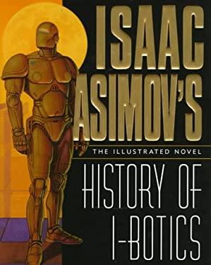 Isaac Asimov's History of I-Botics: An Illustrated Novel