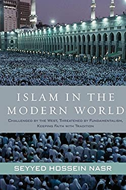 Islam in the Modern World: Challenged by the West, Threatened by Fundamentalism, Keeping Faith with Tradition 9780061905803