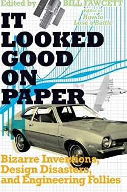 It Looked Good on Paper: Bizarre Inventions, Design Disasters, and Engineering Follies 9780061358432