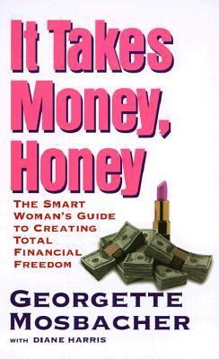 It Takes Money, Honey: The Smart Woman's Guide to Creating Total Financial Freedom