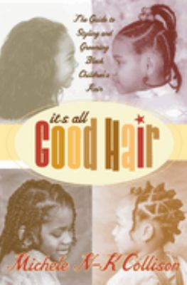 It's All Good Hair: The Guide to Styling and Grooming Black Children's Hair 9780060934873