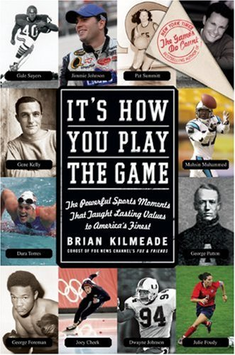 It's How You Play the Game: The Powerful Sports Moments That Taught Lasting Values to America's Finest 9780061237263