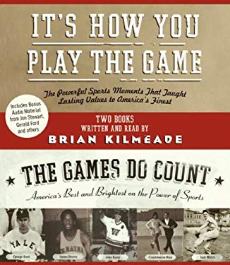 It's How You Play the Game/The Games Do Count: The Powerful Sports Moments That Taught Lasting Values to America's Finest/America's Best and Brightest 9780061256677