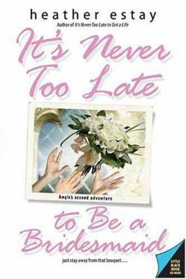 It's Never Too Late to Be a Bridesmaid: Angie's Second Adventure