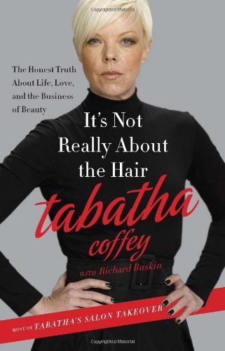 It's Not Really about the Hair: The Honest Truth about Life, Love, and the Business of Beauty 9780062023100