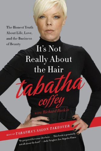 It's Not Really about the Hair: The Honest Truth about Life, Love, and the Business of Beauty 9780062103956
