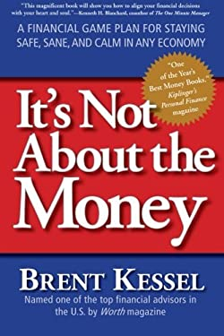 It's Not about the Money: A Financial Game Plan for Staying Safe, Sane, and Calm in Any Economy