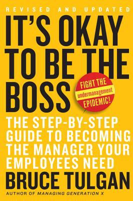 It's Okay to Be the Boss: The Step-By-Step Guide to Becoming the Manager Your Employees Need