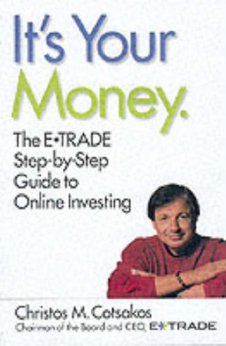 It's Your Money: The E Trade Step-By-Step Guide to Online Investing