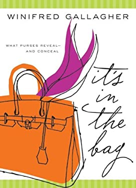 It's in the Bag: What Purses Reveal---And Conceal 9780061137488