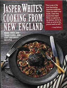 Jasper White's Cooking from New England: More Than Three Hundred Traditional and Contemporary...