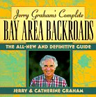 Jerry Graham's Complete Bay Area Backroads: The All New and Definite Guide