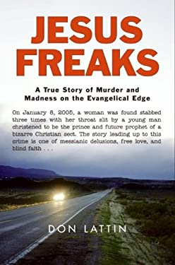 Jesus Freaks: A True Story of Murder and Madness on the Evangelical Edge 9780061118043
