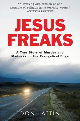 Jesus Freaks: A True Story of Murder and Madness on the Evangelical Edge 9780061118067