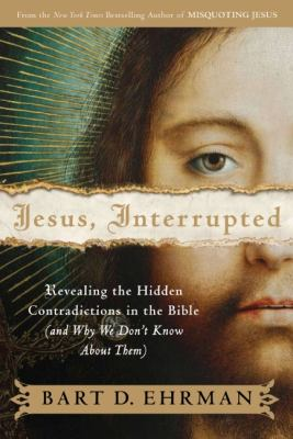 Jesus, Interrupted: Revealing the Hidden Contradictions in the Bible (and Why We Don't Know about Them) 9780061173936