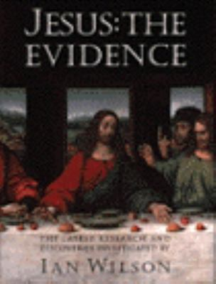 Jesus: The Evidence: The Latest Research and Discoveries