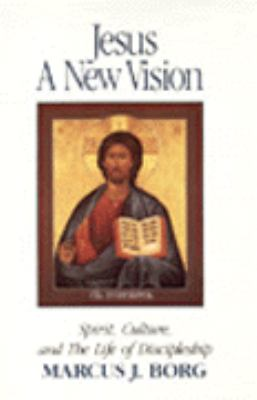 Jesus, a New Vision: Spirit, Culture, and the Life of Discipleship