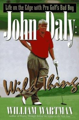 John Daly: Wild Thing: Life on the Edge with Pro Golf's Bad Boy