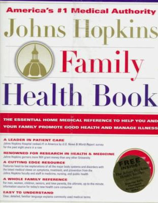 Johns Hopkins Family Health Book: The Essential Home Medical Reference to Help You and Your Family Promote Good Health and Manage Illnessl