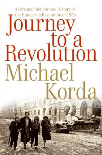 Journey to a Revolution: A Personal Memoir and History of the Hungarian Revolution of 1956 9780060772611