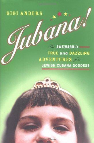 Jubana!: The Awkwardly True and Dazzling Adventures of a Jewish Cubana Goddess