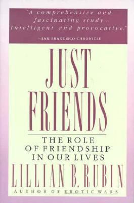 Just Friends: The Role of Friendship in Our Lives