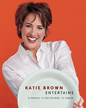 Katie Brown Entertains: 16 Menus 16 Occasions 16 Tables