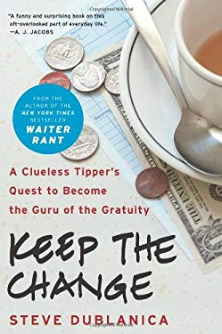 Keep the Change: A Clueless Tipper's Quest to Become the Guru of the Gratuity 9780061787300