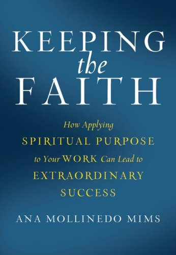Keeping the Faith: How Applying Spiritual Purpose to Your Work Can Lead to Extraordinary Success