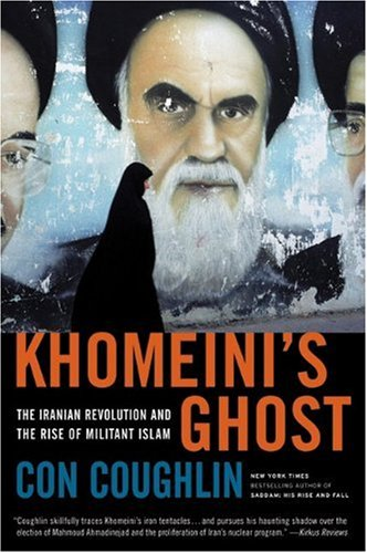 Khomeini's Ghost: The Iranian Revolution and the Rise of Militant Islam 9780061687150