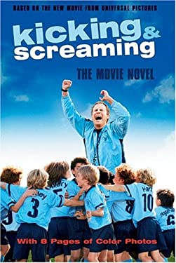 Kicking & Screaming: The Movie Novel