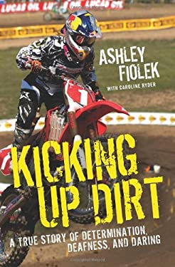 Kicking Up Dirt: A True Story of Determination, Deafness, and Daring 9780061946479