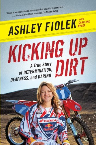 Kicking Up Dirt: A True Story of Determination, Deafness, and Daring 9780061946486