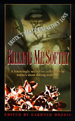 Killing Me Softly: Erotic Tales of Unearthly Love