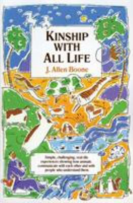Kinship with All Life: Simple, Challenging, Real-Life Experiences Showing How Animals Communicate with