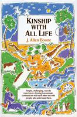 Kinship with All Life: Simple, Challenging, Real-Life Experiences Showing How Animals Communicate with 9780060609122