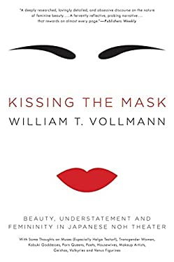 Kissing the Mask: Beauty, Understatement and Femininity in Japanese Noh Theater 9780061228490