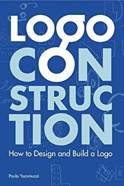 Logo Construction: How to Design and Build a Logo 9780062004598