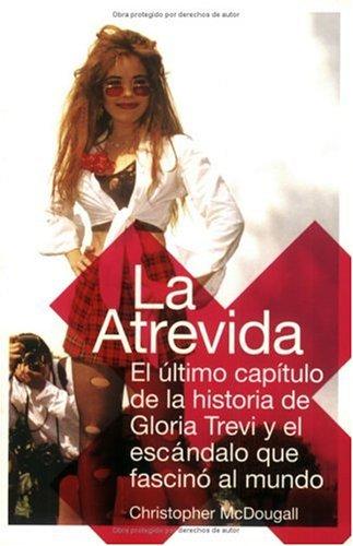 La Atrevida: El Ultimo Capitulo de la Historia de Gloria Trevi y el Escandalo Que Fascino al Mundo 9780060762018