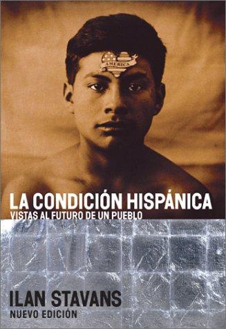 La Condicion Hispanica: Vistas Al Futuro de Un Pueblo 9780060937393
