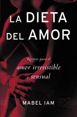 La Dieta del Amor: Recetas Para el Amor Irresistible y Sensual